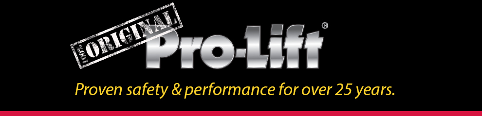 The Original - Pro-Lift.  Proven safety and performance for over 25 years.